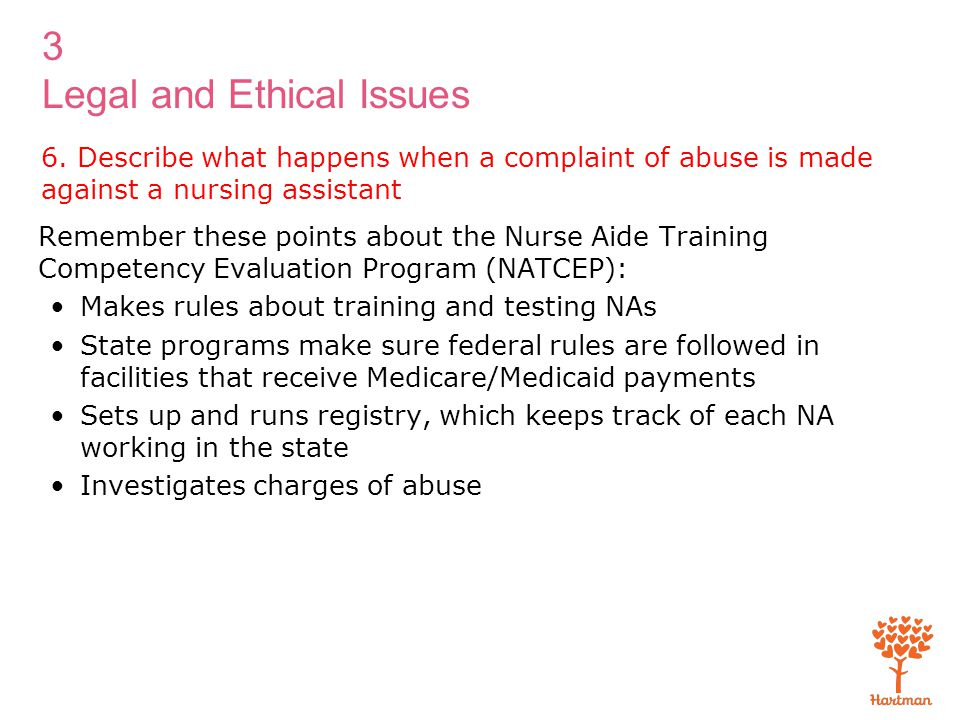 3 Legal and Ethical Issues 6. Describe what happens when a complaint of abuse is made against a nursing assistant Remember these points about the Nurs