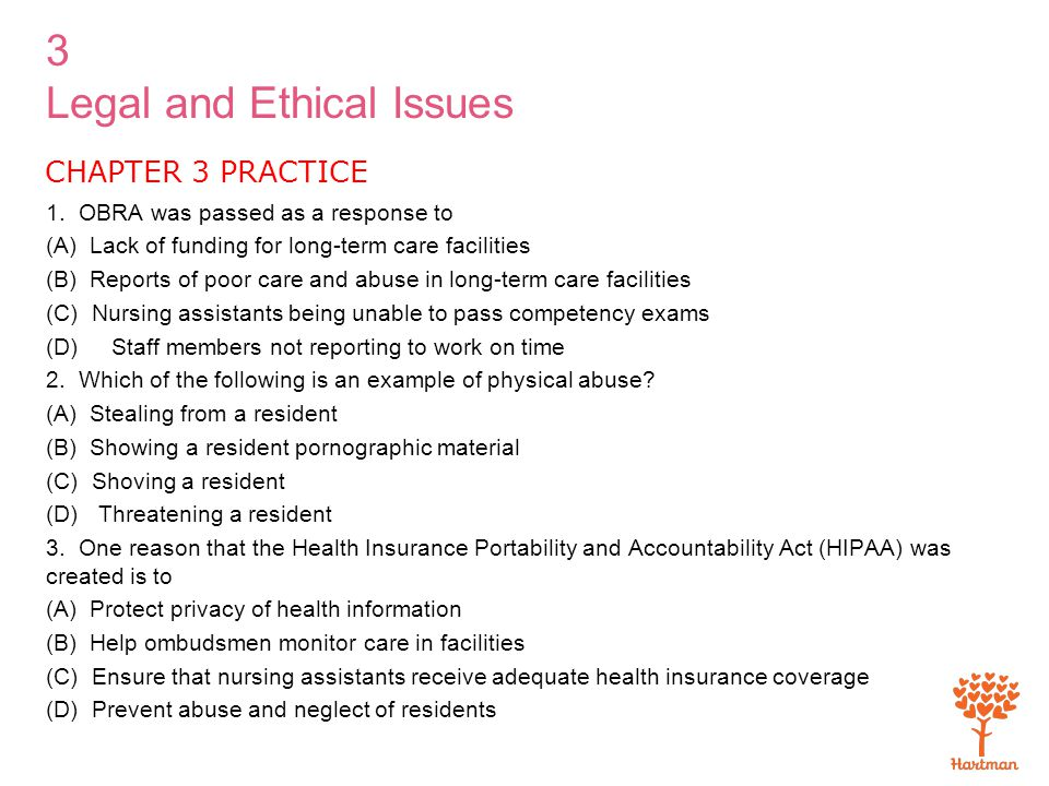 3 Legal and Ethical Issues CHAPTER 3 PRACTICE 1. OBRA was passed as a response to (A) Lack of funding for long-term care facilities (B) Reports of poo