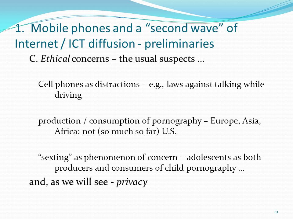"1. Mobile phones and a ""second wave"" of Internet / ICT diffusion - preliminaries C. Ethical concerns – the usual suspects … Cell phones as distraction"