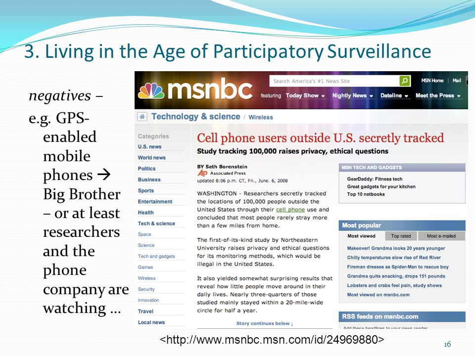 3. Living in the Age of Participatory Surveillance negatives – e.g. GPS- enabled mobile phones  Big Brother – or at least researchers and the phone c