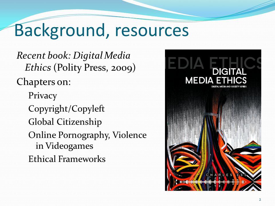 Background, resources Recent book: (co-edited with Soraj Hongladarom, Chulalongkorn University, Bangkok, Thailand) Information Technology Ethics: Cultural Perspectives.