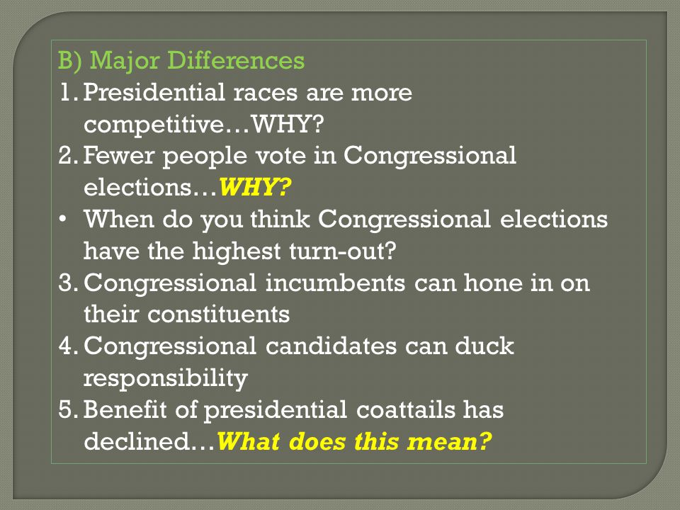 B) Major Differences 1.Presidential races are more competitive…WHY.