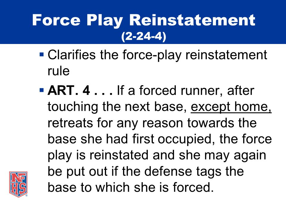 Force Play Reinstatement (2-24-4)  Clarifies the force-play reinstatement rule  ART.