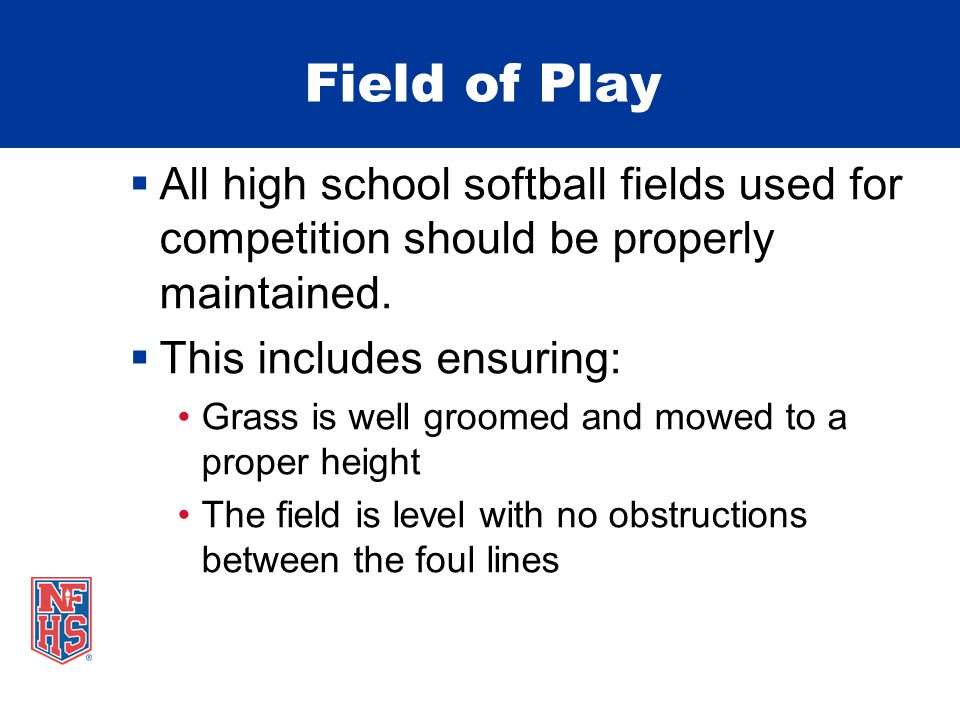 Field of Play  All high school softball fields used for competition should be properly maintained.