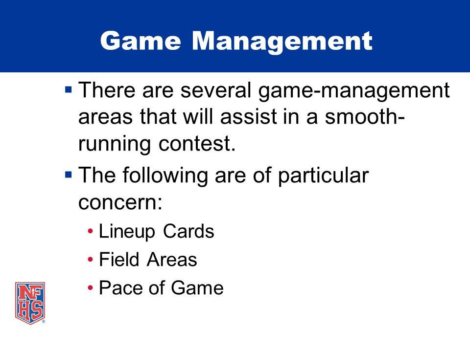 Game Management  There are several game-management areas that will assist in a smooth- running contest.