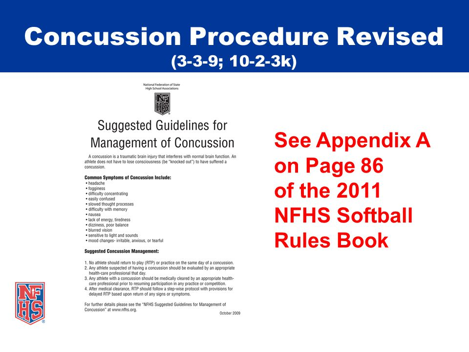 Concussion Procedure Revised (3-3-9; 10-2-3k) See Appendix A on Page 86 of the 2011 NFHS Softball Rules Book