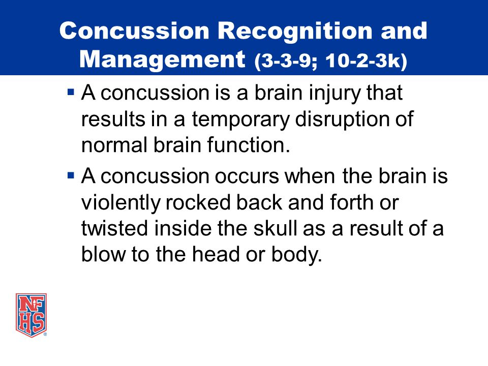 Concussion Recognition and Management (3-3-9; 10-2-3k)  A concussion is a brain injury that results in a temporary disruption of normal brain function.