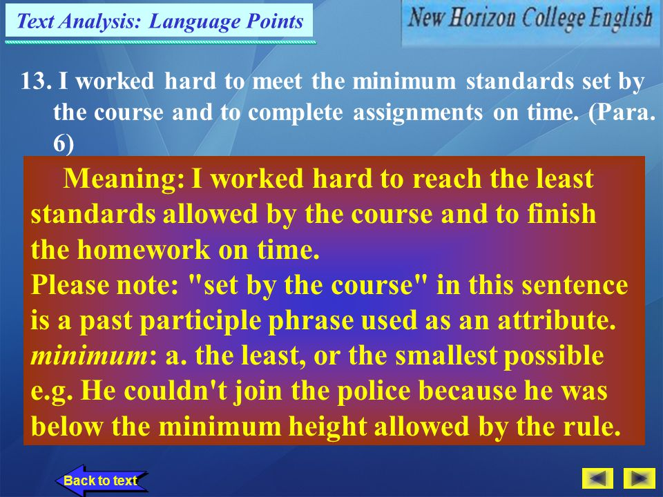 Text Analysis: Language Points 12.... it requires much time, commitment and discipline to keep up with the flow of the course. (Para. 6) Meaning:... a