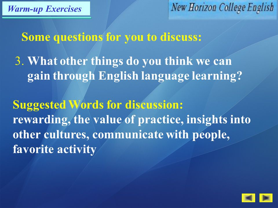 Warm-up Exercises Some questions for you to discuss: 2. Why do you think the computer can help you in learning English? Suggested Words for discussion