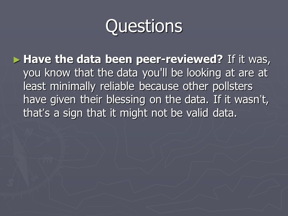 Questions ► Have the data been peer-reviewed.