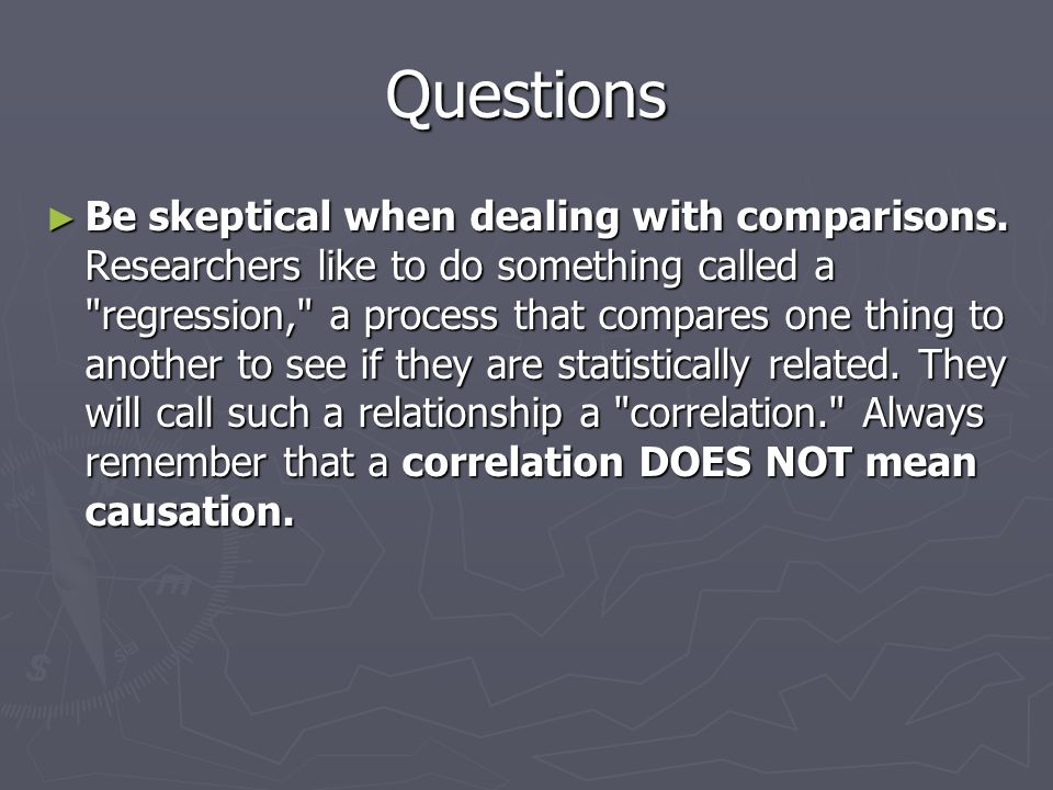 Questions ► Be skeptical when dealing with comparisons.