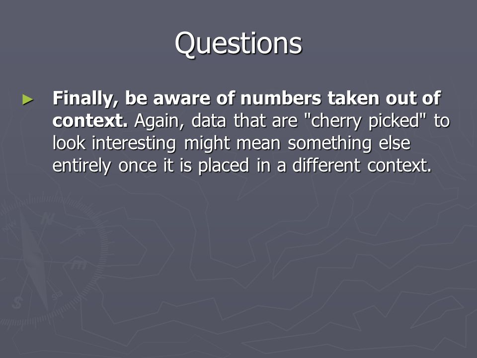Questions ► Finally, be aware of numbers taken out of context.