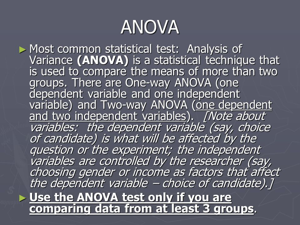 ANOVA ► Most common statistical test: Analysis of Variance (ANOVA) is a statistical technique that is used to compare the means of more than two groups.