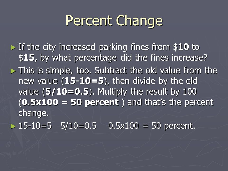 Percent Change ► If the city increased parking fines from $10 to $15, by what percentage did the fines increase.