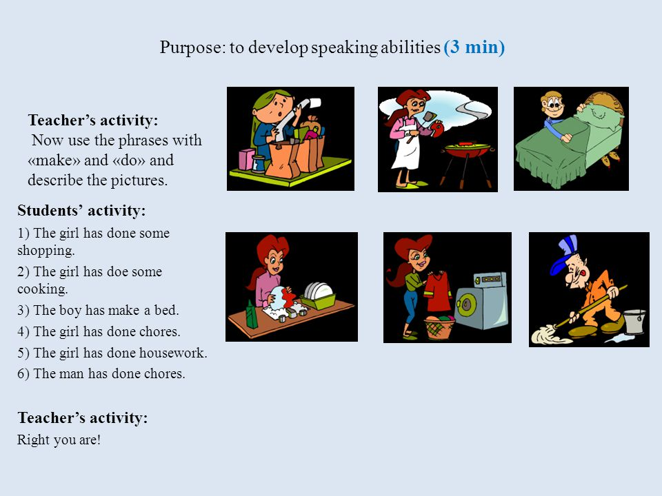 Purpose: to develop speaking abilities (3 min) Students' activity: 1) The girl has done some shopping.