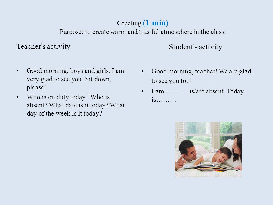 Greeting (1 min) Purpose: to create warm and trustful atmosphere in the class.