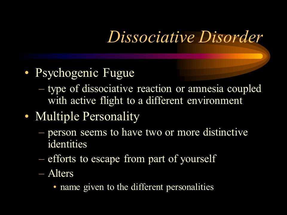 Dissociative Disorder Person experiences a loss of memory or identity or exhibits two or more identities Psychogenic Amnesia –loss of identity