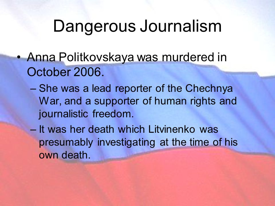 Dangerous Journalism Anna Politkovskaya was murdered in October 2006.