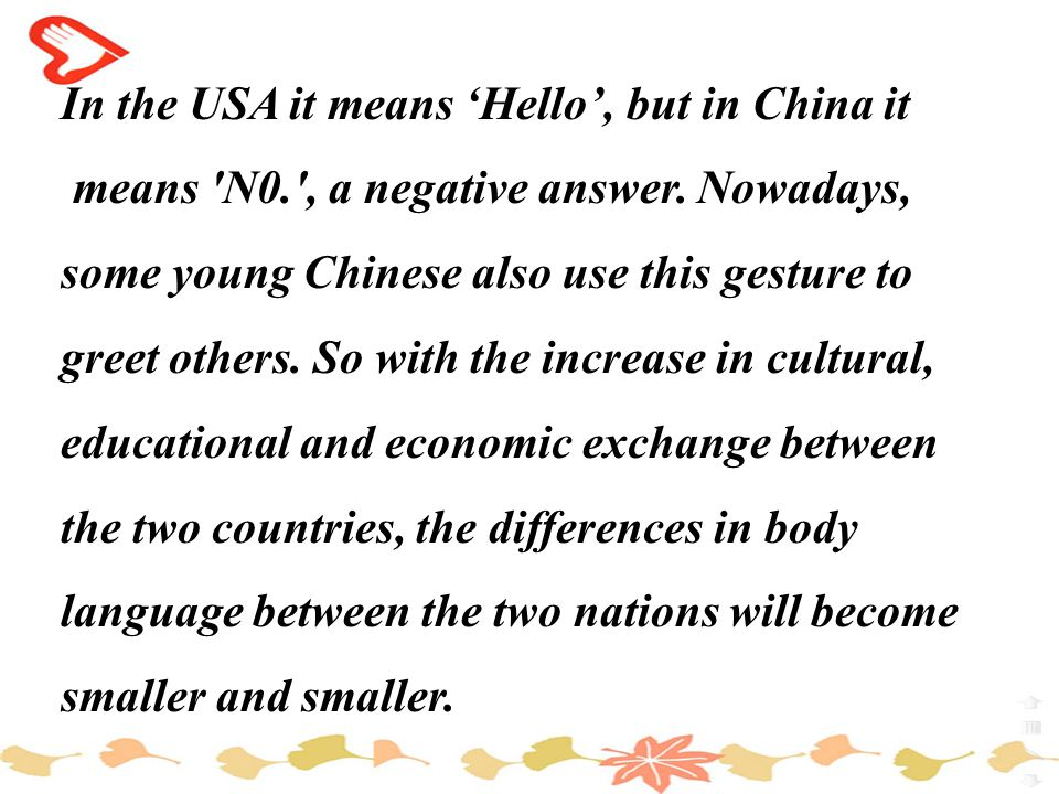 In the USA it means 'Hello', but in China it means N0. , a negative answer.