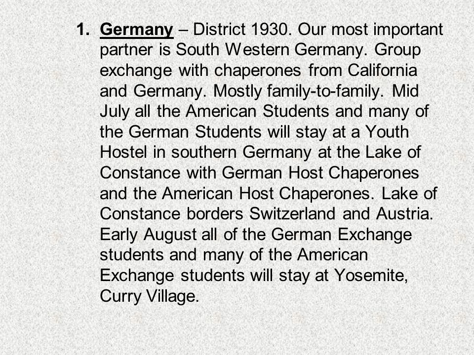 1.Germany – District 1930. Our most important partner is South Western Germany.