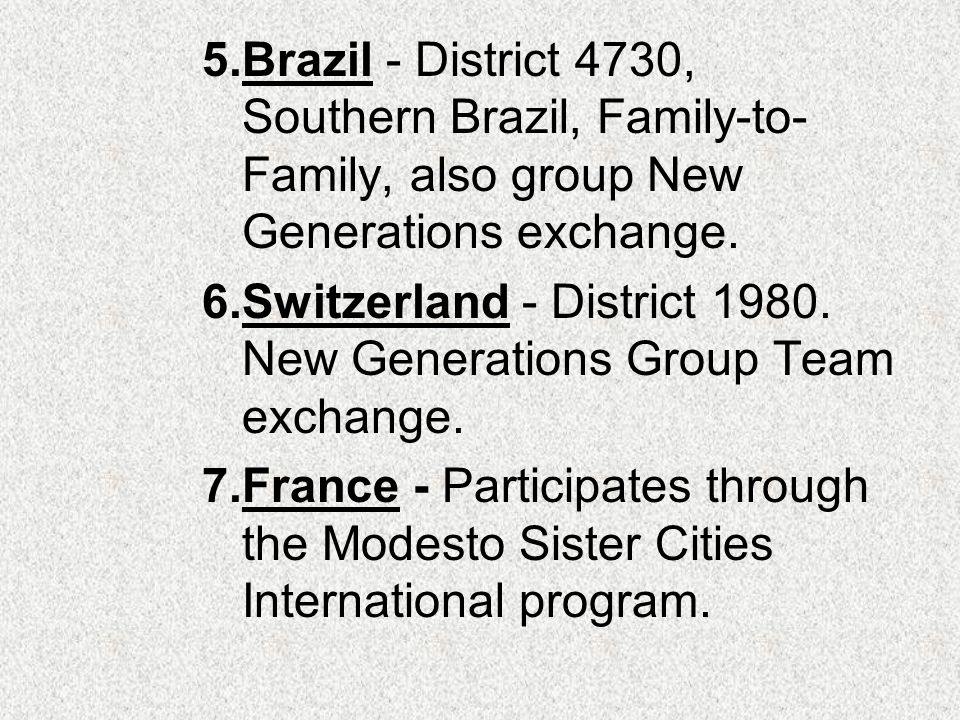 5.Brazil - District 4730, Southern Brazil, Family-to- Family, also group New Generations exchange.