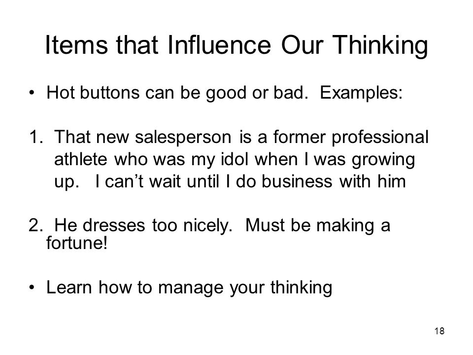 18 Items that Influence Our Thinking Hot buttons can be good or bad. Examples: 1. That new salesperson is a former professional athlete who was my ido