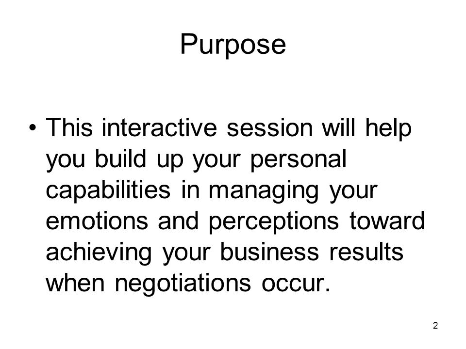 2 Purpose This interactive session will help you build up your personal capabilities in managing your emotions and perceptions toward achieving your b