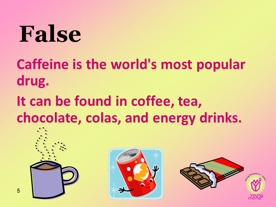 False Caffeine is the world s most popular drug.