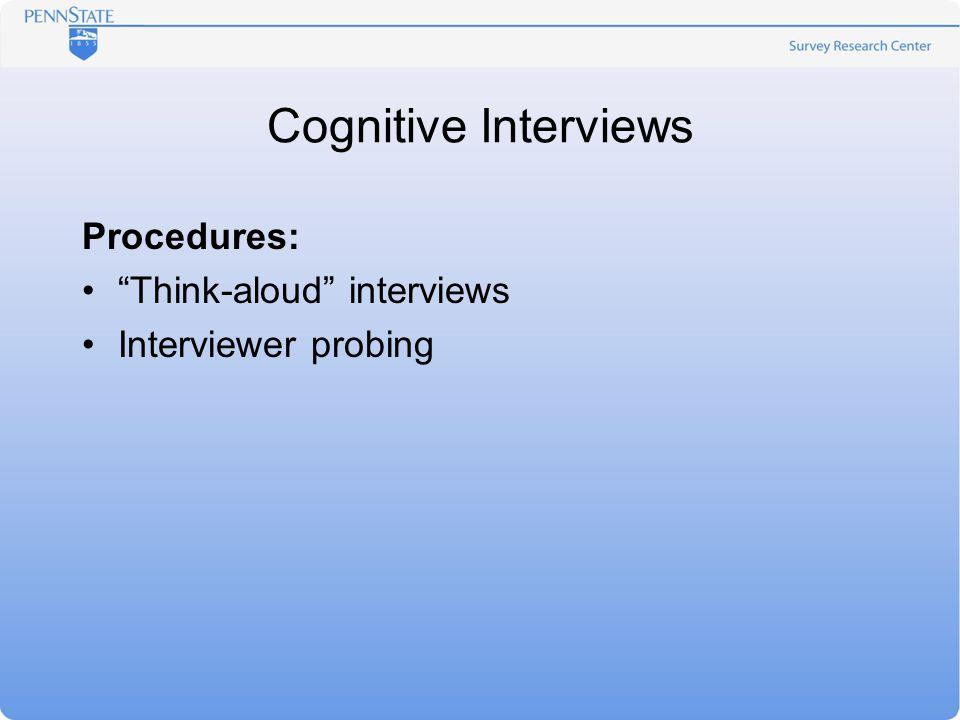 Cognitive Interviews Procedures: Think-aloud interviews Interviewer probing