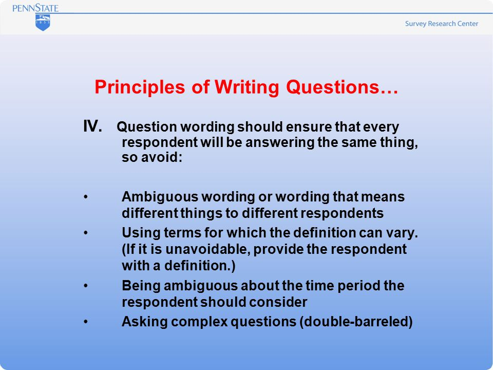 Principles of Writing Questions… IV.