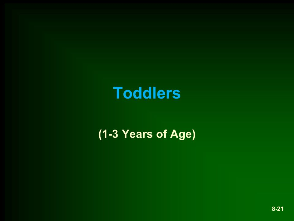 Toddlers (1-3 Years of Age) 8-21