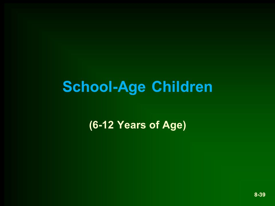 School-Age Children (6-12 Years of Age) 8-39
