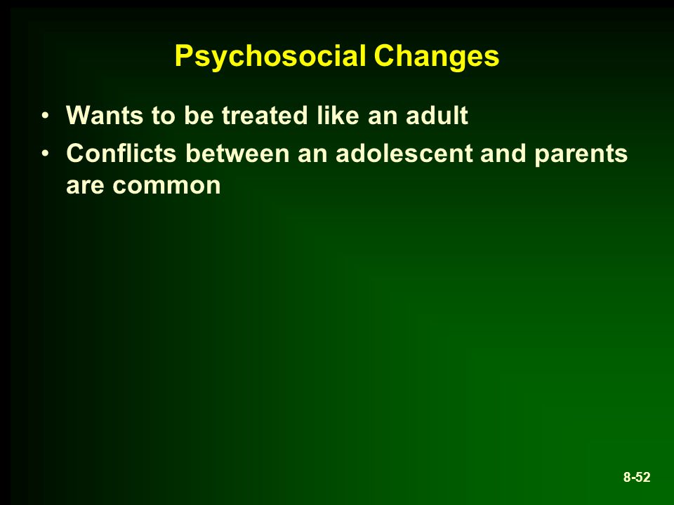 Psychosocial Changes Wants to be treated like an adult Conflicts between an adolescent and parents are common 8-52