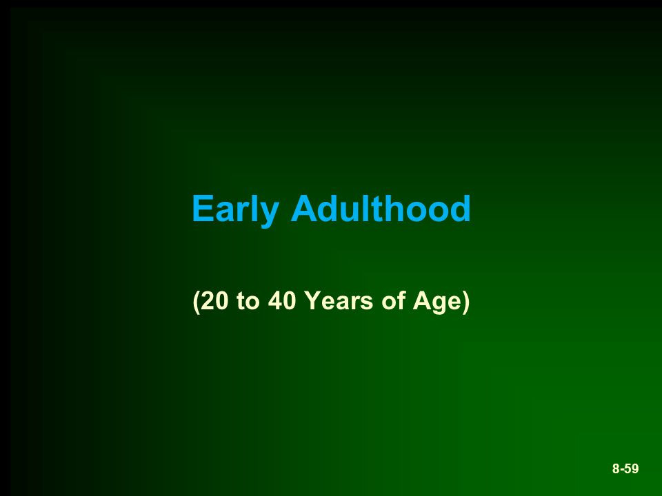 Early Adulthood (20 to 40 Years of Age) 8-59