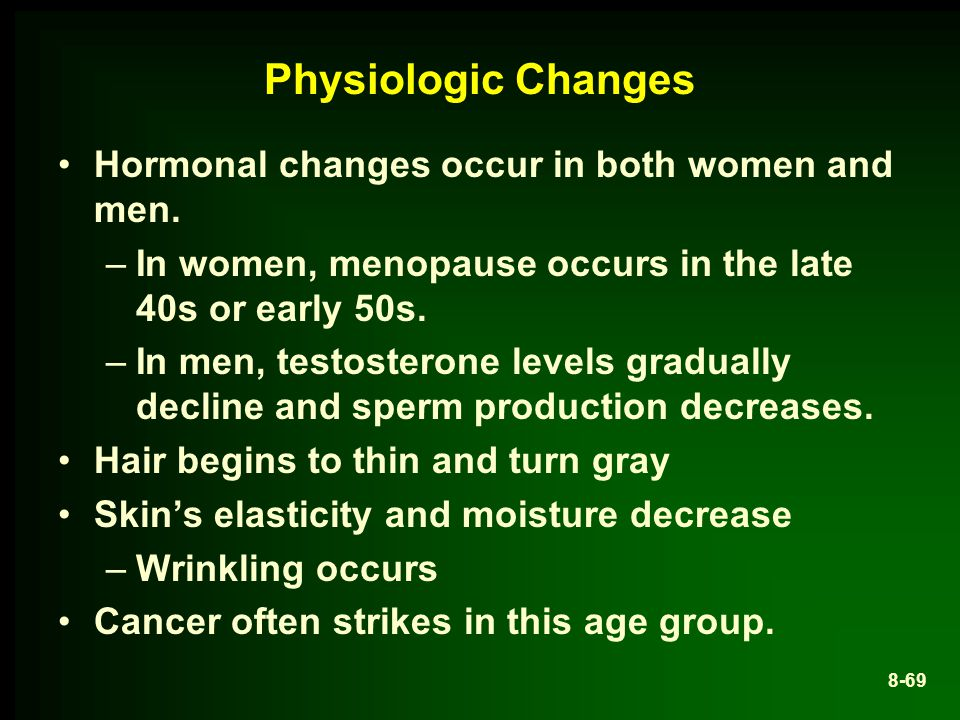 Physiologic Changes Hormonal changes occur in both women and men.