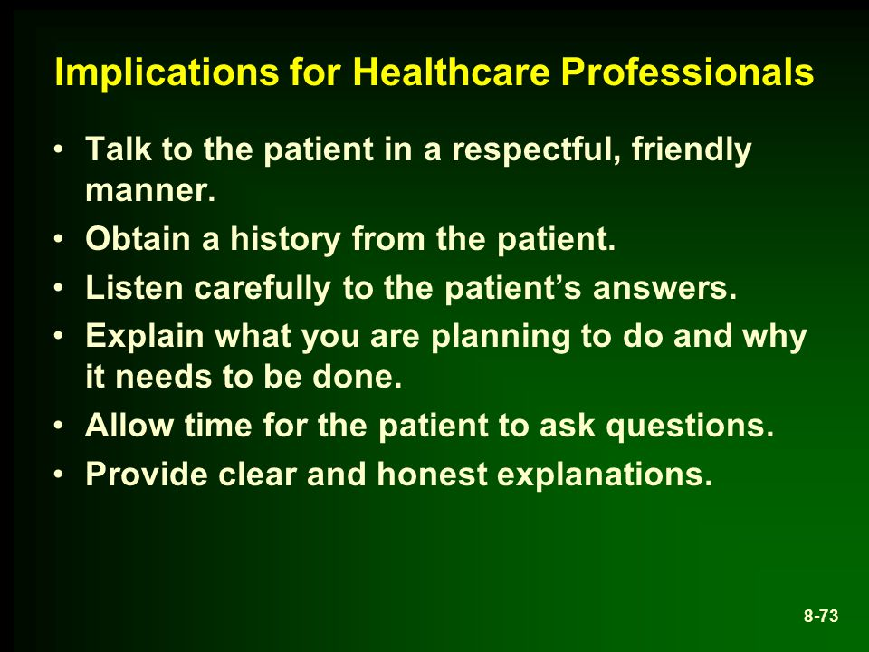 Implications for Healthcare Professionals Talk to the patient in a respectful, friendly manner.