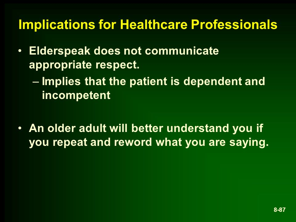 Implications for Healthcare Professionals Elderspeak does not communicate appropriate respect.