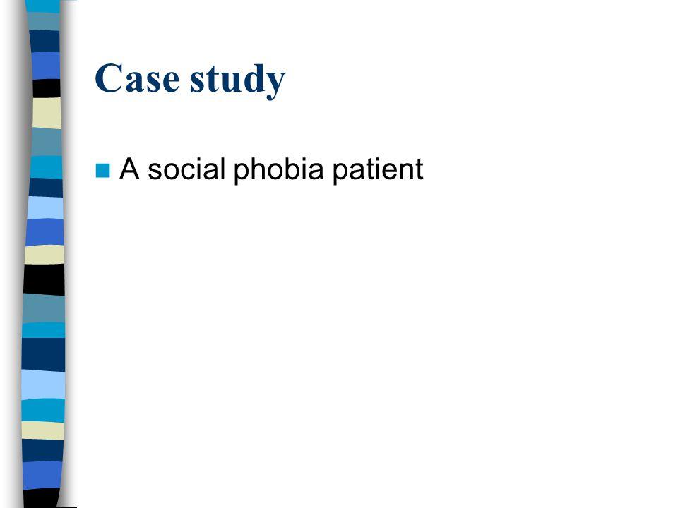 Case study A social phobia patient