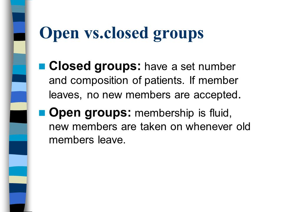 Open vs.closed groups Closed groups: have a set number and composition of patients.