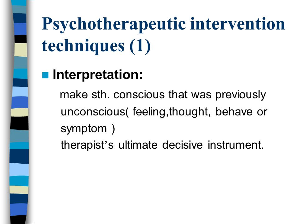 Psychotherapeutic intervention techniques (1) Interpretation: make sth.