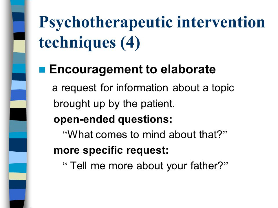 Psychotherapeutic intervention techniques (4) Encouragement to elaborate a request for information about a topic brought up by the patient.