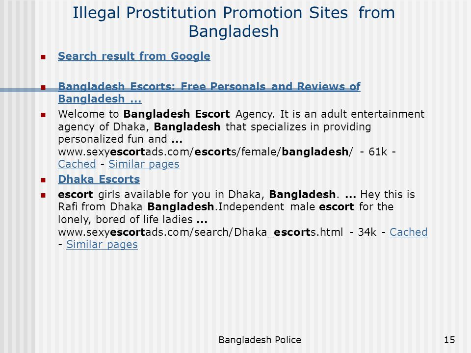 Bangladesh Police14 The Bangladesh Scenario Malicious Mail to Foreign Diplomatic Mission and Other VIPs Pornography Use of e-mail for illegal activities Use of Internet for transmitting false and malicious information Use of Internet for Prostitution Use of Internet for Women & Child Trafficking