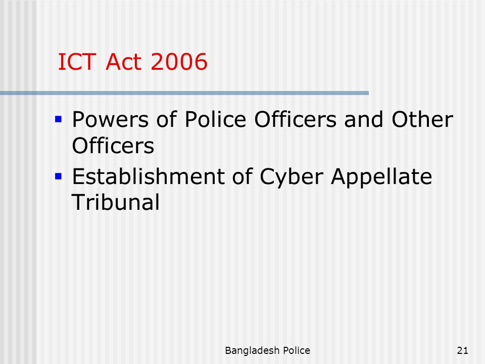 Bangladesh Police20 ICT Act 2006 Help maintain the latest technology by freeing it from nuisance as punitive provisions Publishing obscene or defamatory information in electronic form The law ensures five years imprisonment and a fine of up to Taka 5 crore for offenders for the first conviction and that could be extended to 10 years imprisonment and Taka 10 crore as fine for each subsequent offence of the same nature.