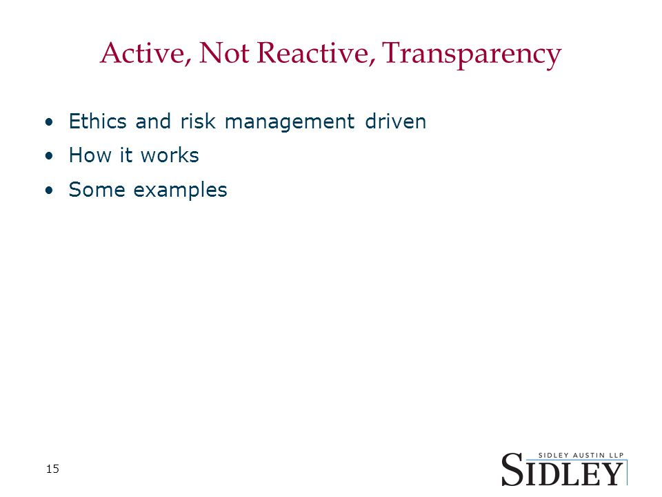15 Active, Not Reactive, Transparency Ethics and risk management driven How it works Some examples