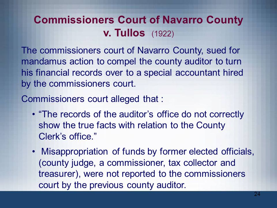 24 Commissioners Court of Navarro County v. Tullos (1922) The commissioners court of Navarro County, sued for mandamus action to compel the county aud