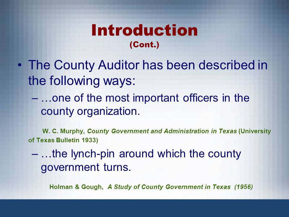 Introduction (Cont.) …..Since the Auditor has the authority to impose a budget upon the county because of his POWER to stop payment on all warrants not drawn strictly according to the law, he has been in a position to dominate county finances.