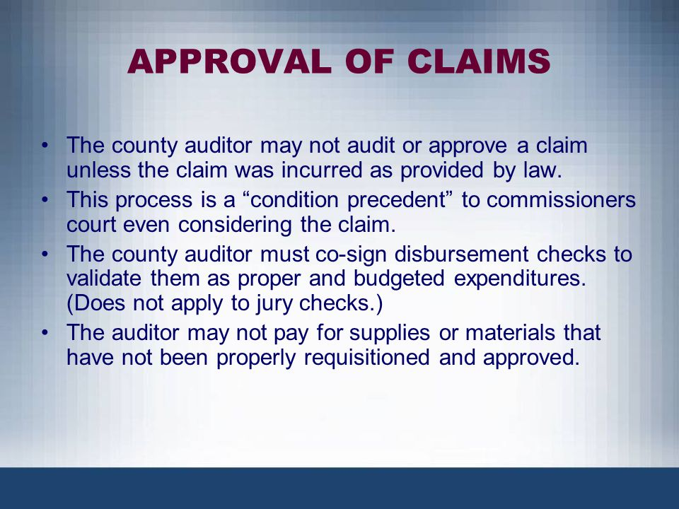 """APPROVAL OF CLAIMS The county auditor may not audit or approve a claim unless the claim was incurred as provided by law. This process is a """"condition"""