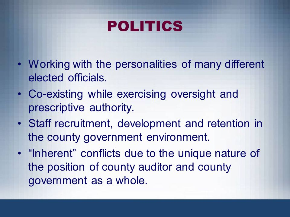 POLITICS Working with the personalities of many different elected officials. Co-existing while exercising oversight and prescriptive authority. Staff