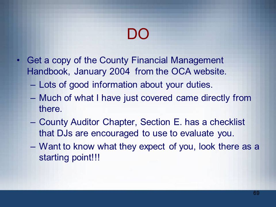 DO Get a copy of the County Financial Management Handbook, January 2004 from the OCA website. –Lots of good information about your duties. –Much of wh
