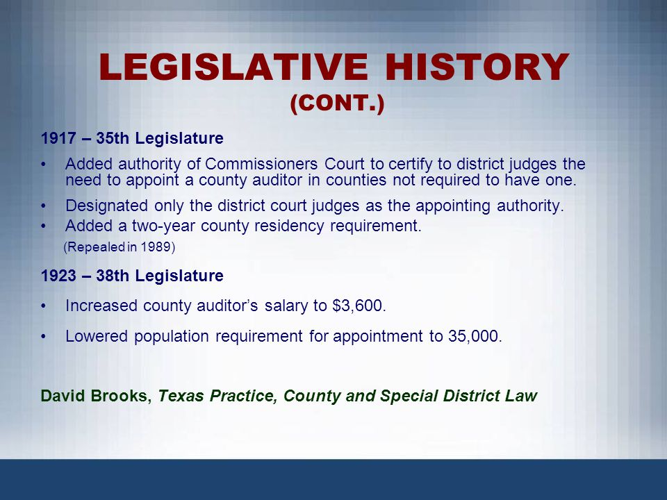 LEGISLATIVE HISTORY (CONT.) 2009 – 81th Legislature, (Proposed HB 2320) Relating to the appointment of a county auditor in certain counties.